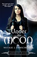 Under the Moon (Goddesses Rising #1)