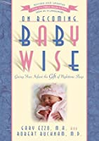 ON BECOMING BABY WISE by GARY EZZO 2012 5th Edition INFANT Nighttime Sleep