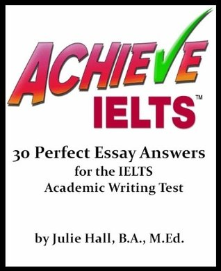 ACHIEVE IELTS: 30 Perfect Essay Answers for the IELTS