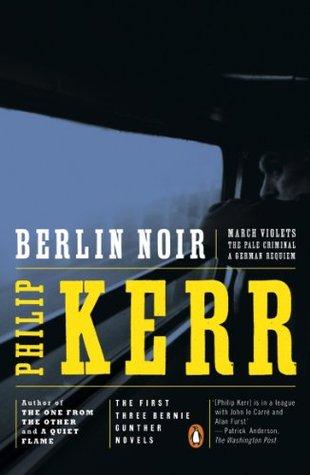 Berlin Noir: March Violets / The Pale Criminal / A German Requiem