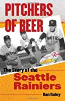 Pitchers of Beer: The Story of the Seattle Rainiers