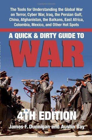 A Quick & Dirty Guide to War: Briefings on Present & Potential Wars, 4th Edition: The Tools for Understanding the Global War on Terror, Cyber War, Iraq, ... Colombia, Mexico, and Other Hot Spots