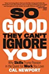 Book cover for So Good They Can't Ignore You: Why Skills Trump Passion in the Quest for Work You Love