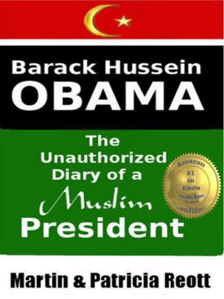 Barack Hussein Obama, The Unauthorized Diary of a Muslim President (The Crackpot Conspiracies Series)