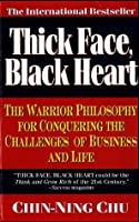 Thick Face, Black Heart: The Warrior Philosophy for Conquering the Challenges of Business and Life