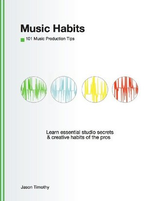 Music Habits: 101 Production Tips for Computer Musicians