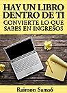 Hay un libro dentro de ti: convierte lo que sabes en ingresos