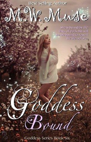 Goddess Bound (Goddess Series, #6) by M W  Muse