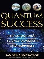 Quantum Success: The Astounding Science of Wealth: The Astounding Science of Wealth and Happiness