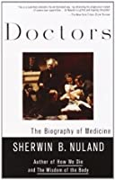 Doctors: The Biography of Medicine: Vintage Books Edition