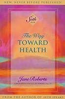The Way Toward Health: A Seth Book