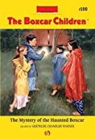 The Mystery of the Haunted Boxcar (The Boxcar Children Mysteries Book 100)