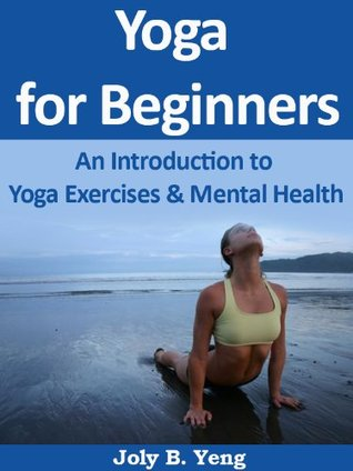 Yoga for Beginners: An Introduction to Yoga Exercises & Mental Health (Yoga Books for Beginners)