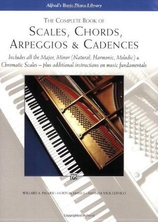 The Complete Book of Scales, Chords, Arpeggios and Cadences by Willard A. Palmer