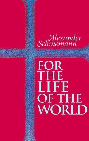 <PDF / Epub> ✅ For the Life of the World: Sacraments and Orthodoxy Author Alexander Schmemann – Submitalink.info