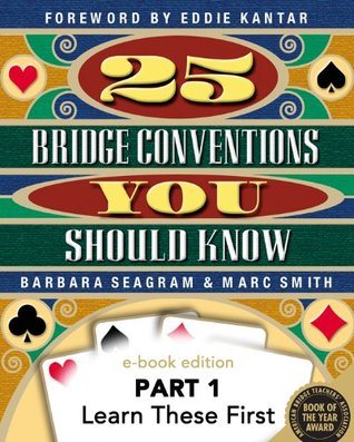 25 Bridge Conventions You Should Know - Part 1: Learn These First (25 Bridge Conventions You Should Know - eBook Edition)