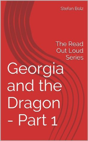 Georgia and the Dragon - Part 1: The Read Out Loud Series by