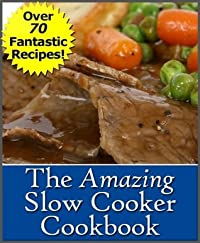 The Amazing Slow Cooker Cookbook