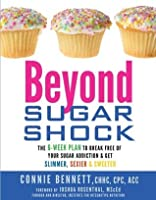 Beyond Sugar Shock: The 6-Week Plan to Break Free of Your Sugar Addiction & Get Slimmer, Sexier & Sweeter