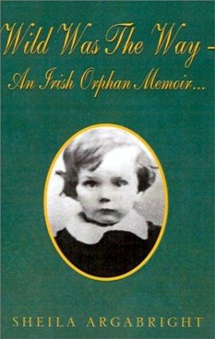 Wild Was The Way - An Irish Orphan Memoir