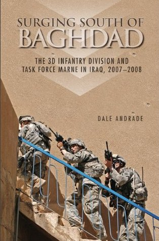 Surging South Of Baghdad: The 3 D Infantry Division And Task Force Marne In Iraq, 2007 2008
