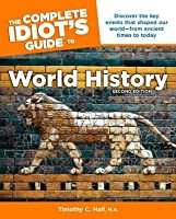 The Complete Idiot S Guide To World History By Timothy C Hall