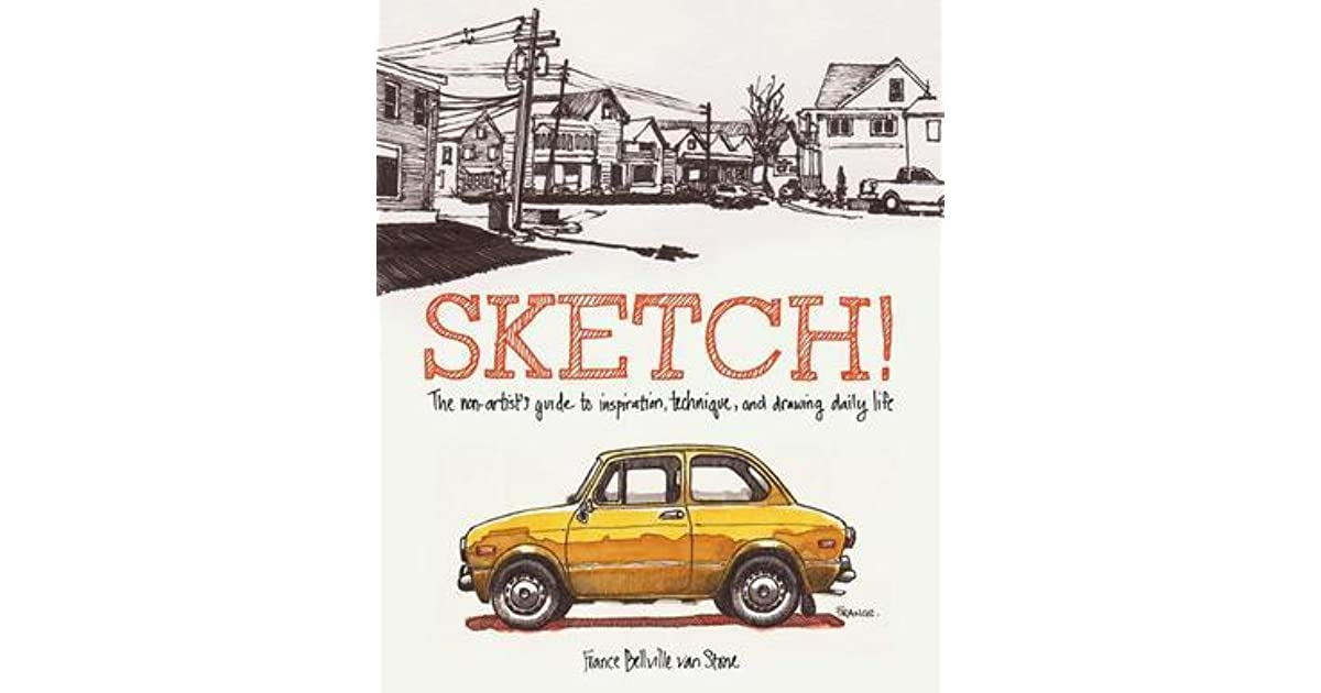 Sketch the non artists guide to inspiration technique and sketch the non artists guide to inspiration technique and drawing daily life by france belleville van stone fandeluxe Choice Image