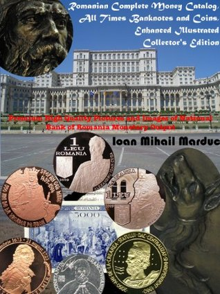Complete Collection: Coins and Banknotes, Romanian Currency, Gold Silver, Price Value (Numismatica Book 1)