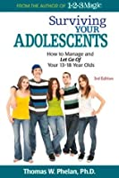 Surviving Your Adolescents: How to Manage and Let Go of Your 13�18 Year Olds