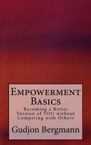 Empowerment Basics: Becoming a Better Version of YOU without Competing with Others