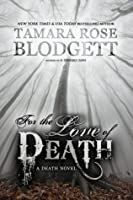 For the Love of Death (The Death Trilogy, #1)