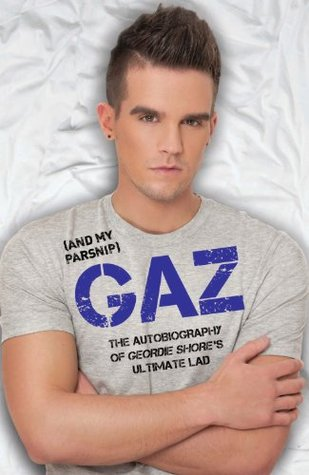 Gaz And My Parsnip The Autobiography Of Geordie Shore S Ultimate Lad By Gary Beadle