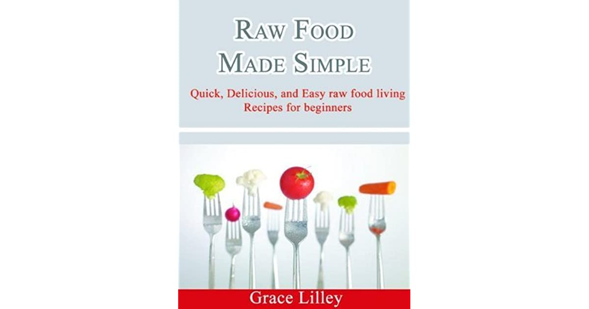 Discover Raw Food And Save Your Health: The Simple Guide To Raw Food