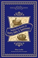 Seventy-Five Receipts for Pastry, Cakes, and Sweetmeats (The American Antiquarian Cookbook Collection)