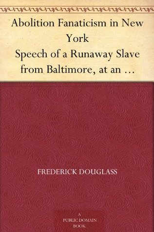 Abolition Fanaticism in New York: Speech of a Runaway Slave from Baltimore, at an Abolition Meeting in New York, Held May 11, 1847