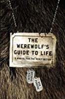 The Werewolf's Guide to Life: A Manual for the Newly Bitten