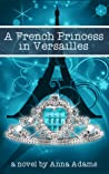 A French Princess in Versailles (The French Girl #3)