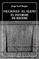 Ficciones / El Aleph / El informe de Brodie by Jorge Luis Borges