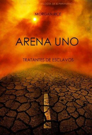 Arena Uno: Tratantes De Esclavos (La Trilogía De Supervivencia, #1)