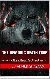 THE DEMONIC DEATH TRAP: A Horror Novel Based On True Events