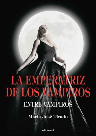La emperatriz de los vampiros by María José Tirado