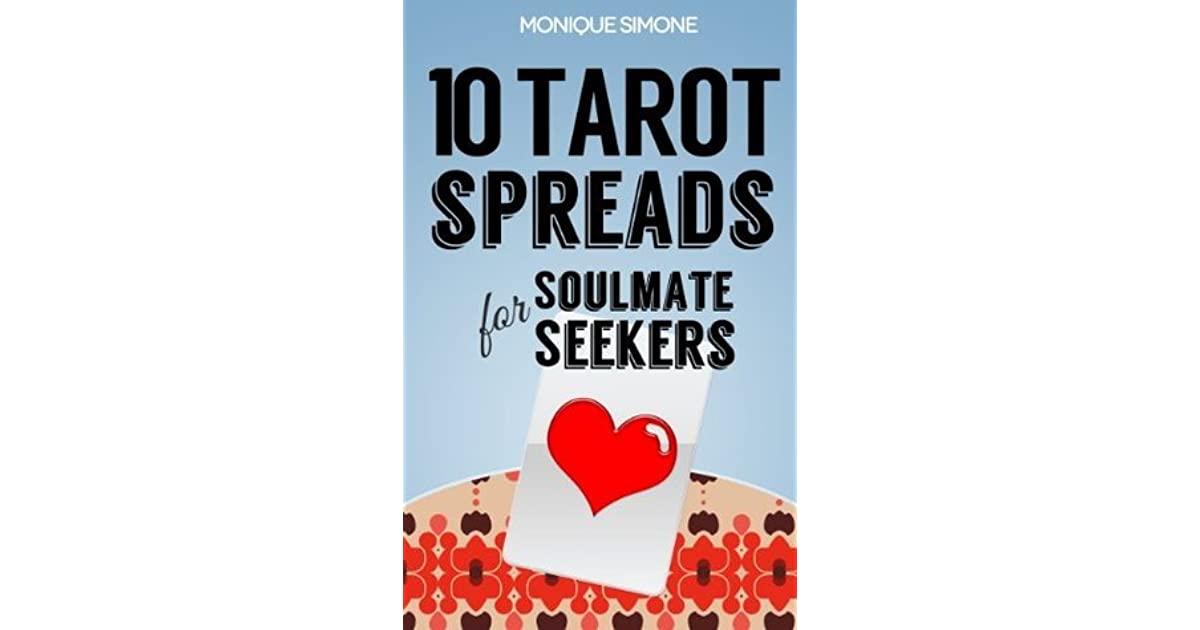 10 Tarot Spreads for Soulmate Seekers: Using Tarot Cards to