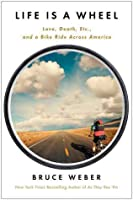 Life is a Wheel: A Passage Across America by Bicycle