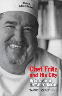 Chef Fritz and His City: My Education in the Master's Kitchen