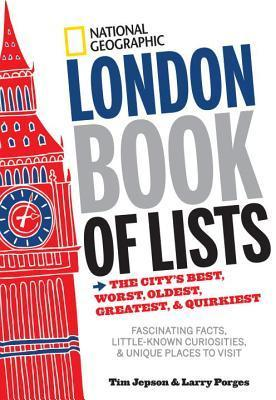 National Geographic London Book of Lists - The City's Best, Worst, Oldest, Greatest, and Quirkiest
