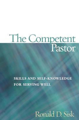 The Competent Pastor: Skills And Self Knowledge For Serving Well