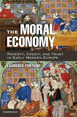 The Moral Economy Poverty, Credit, and Trust in Early Modern Europe