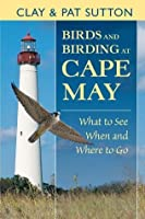 Birds and Birding at Cape May: What to See and When and Where to Go: What to See, When and Where to Go