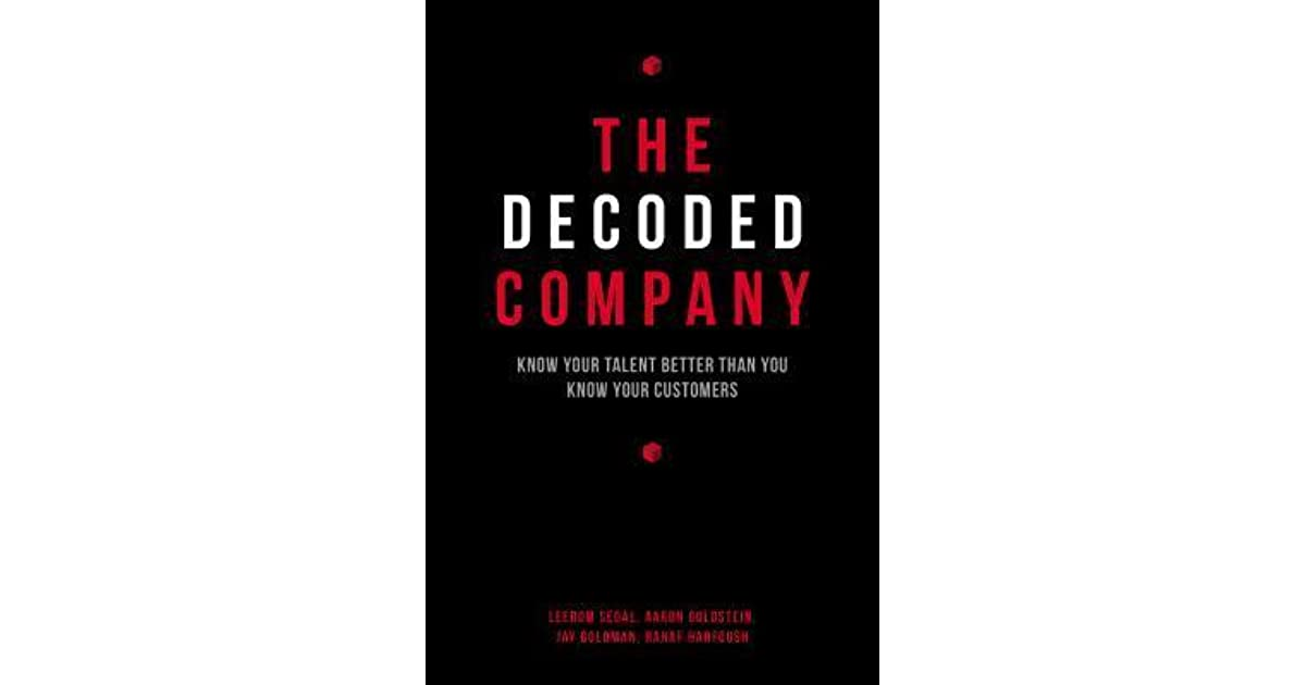 The decoded company know your talent better than you know your the decoded company know your talent better than you know your customers by leerom segal malvernweather Choice Image