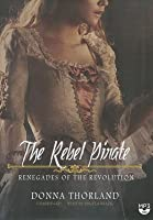 The Rebel Pirate: Renegades of the Revolution